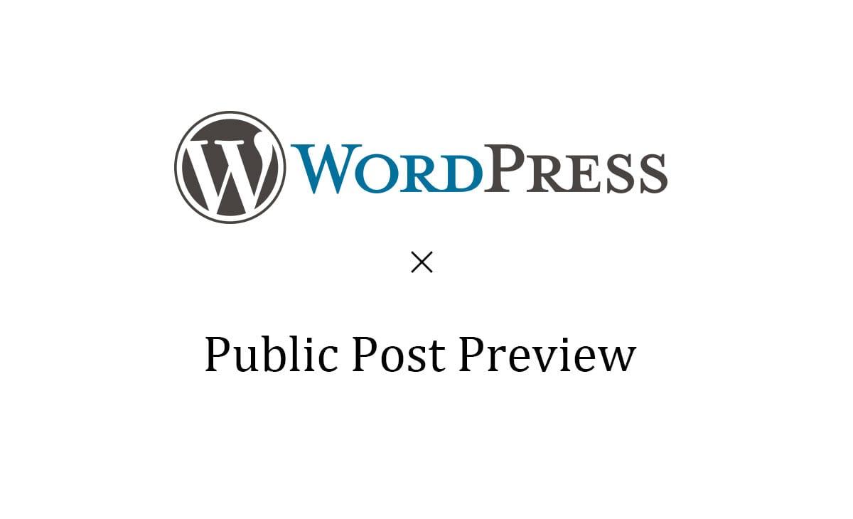 ワードプレスで公開前の記事を共有したいときは、Public Post Previewがオススメ